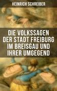 Die Volkssagen der Stadt Freiburg im Breisgau und ihrer Umgegend