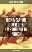 Nena Sahib oder Die Empörung in Indien: Historischer Roman