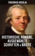 Friedrich Nicolai: Historische Romane, Ausgewählte Schriften & Briefe