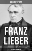 Franz Lieber - Ein Bürger zweier Welten