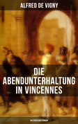 Die Abendunterhaltung in Vincennes (Historischer Roman)