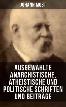 Ausgewählte anarchistische, atheistische und politische Schriften und Beiträge