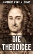 Gottfried Wilhelm Leibniz - Die Theodicee
