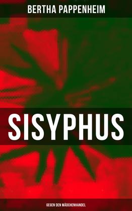 Bertha Pappenheim - Sisyphus: Gegen den Mädchenhandel