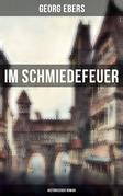 Im Schmiedefeuer: Historischer Roman (Gesamtausgabe in 2 Bänden)