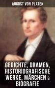 August von Platen: Gedichte, Dramen, Historiografische Werke, Märchen & Biografie