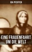 Eine Frauenfahrt um die Welt (Gesamtausgabe in 3 Bänden)