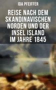 Reise nach dem skandinavischen Norden und der Insel Island im Jahre 1845. (Gesamtausgabe in 2 Bänden)