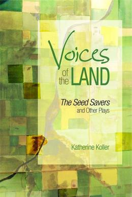 Voices of the Land: The Seed Savers and Other Plays