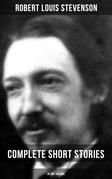 Robert Louis Stevenson: Complete Short Stories in One Volume