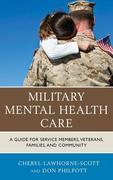Military Mental Health Care: A Guide for Service Members, Veterans, Families, and Community