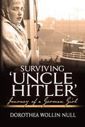 Surviving Uncle Hitler: Journey of a German Girl