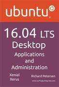 Ubuntu 16.04 LTS Desktop: Applications and Administration