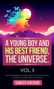 A Young Boy And His Best Friend, The Universe. Vol. II: The Heartwarming Journey Through The Depths Of Love, Life And The Human Spirit Continues.