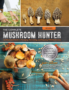 The Complete Mushroom Hunter, Revised: Illustrated Guide to Foraging, Harvesting, and Enjoying Wild Mushrooms - Including new sections on growing your