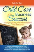 Child Care Business Success: Create your positive, productive and profitable child care business!