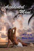 Accidental Maui: Lust, Passion, Romance,  there must be something in the water...