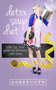Detox Soup Diet: Step-By-Step Guide to Detoxing with Soup
