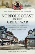 Norfolk coast in the Great War: King's Lynn, Hunstanton, Sheringham, Cromer and Great Yarmouth