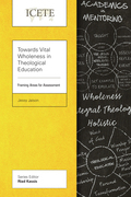 Towards Vital Wholeness in Theological Education: Framing Areas for Assessment