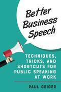 Better Business Speech: Techniques and Shortcuts for Public Speaking at Work