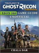 Tom Clancys Ghost Recon Wildlands Xbox 360 Game Guide Unofficial