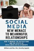 SOCIAL MEDIA: NEW MENACE TO MEANINGFUL RELATIONSHIPS : How To Manage The Distractions And Effects Of Social Media On Relationships