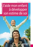 J'aide mon enfant  dvelopper son estime de soi