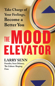 The Mood Elevator: Take Charge of Your Feelings, Become a Better You