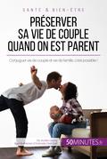 Préserver sa vie de couple quand on est parent