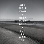MES RÉFLEXIONS MÉTAPHYSIQUES SUR LE MONDE