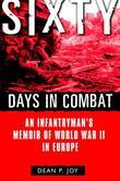 Sixty Days in Combat: An Infantryman's Memoir of World War II in Europe