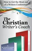 The Christian Writer's Coach: How to Get the Most out of a Writers Conference