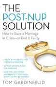 The Post-Nup Solution: How to Save a Marriage in Crisis-Or End It Fairly