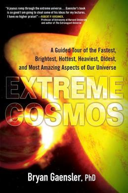 Extreme Cosmos: A Guided Tour of the Fastest, Brightest, Hottest, Heaviest,Oldest, and Most Amazing Aspects of Our Universe