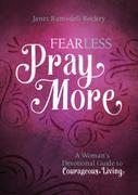 Fear Less, Pray More: A Woman's Devotional Guide to Courageous Living