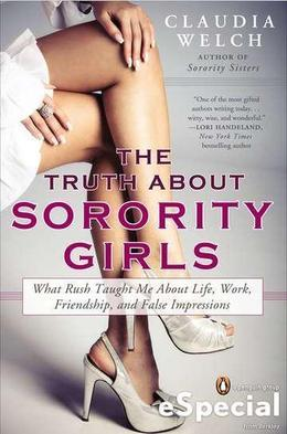 The Truth About Sorority Girls: What Rush Taught Me About Life, Work, Friendship, and FalseImpressions