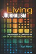 Living Journalism: Principles & Practices for an Essential Profession: Principles & Practices for an Essential Profession