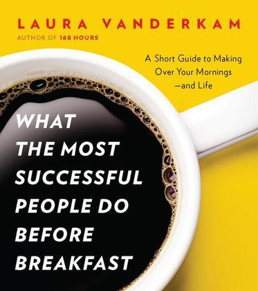 What the Most Successful People Do Before Breakfast: A Short Guide to Making Over Your Mornings--and Life (A Penguin Special from Por tfolio)