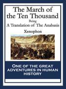 The March of the Ten Thousand: Being A Translation of The Anabasis