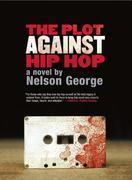 The Plot Against Hip Hop: A Novel