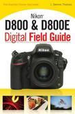 Nikon D800 &amp; D800e Digital Field Guide