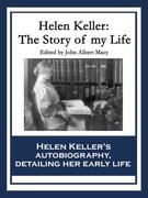 Helen Keller: The Story of My Life: The Story of My Life' by Helen Keller with 'Her Letters' (1887-1901) and 'A Supplementary Account of Her Education