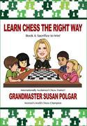 Learn Chess the Right Way: Book 4: Sacrifice to Win!
