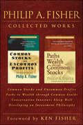 Philip A. Fisher Collected Works, Foreword by Ken Fisher: Common Stocks and Uncommon Profits, Paths to Wealth Through Common Stocks, Conservative Inve