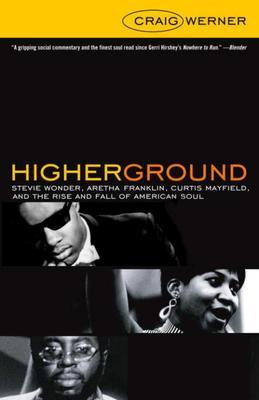 Higher Ground: Stevie Wonder, Aretha Franklin, Curtis Mayfield, and the Rise and Fall of Americ an Soul