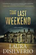That Last Weekend: A Novel of Suspense