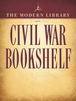 The Modern Library Civil War Bookshelf 5-Book Bundle: Personal Memoirs, Uncle Tom's Cabin, The Red Badge of Courage, Jefferson Davis: The Essential Wr
