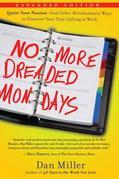 No More Dreaded Mondays: Ignite Your Passion - and Other Revolutionary Ways to Discover Your True Calling at Work