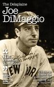 The Delplaine JOE DIMAGGIO - His Essential Quotations